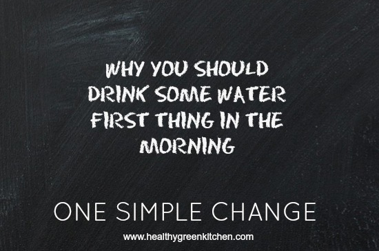 One SImple Change: Water First Thing   Healthy Green Kitchen